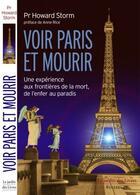 Couverture du livre « Voir Paris et mourir ; une expérience aux frontières de la mort, de l'enfer au paradis » de Howard Storm aux éditions Jardin Des Livres