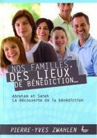 Couverture du livre « Nos familles, des lieux de bénédiction t.1 » de Pierre-Yves Zwahlen aux éditions Llb Suisse