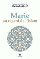 Couverture du livre « Marie au regard de l'islam » de Collectif et Mustapha Cherif aux éditions Albouraq