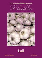 Couverture du livre « La cuisine méditerranéenne de Mireille ; l'ail » de Mireille Sanchez aux éditions Editions Lc