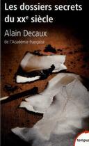 Couverture du livre « Les dossiers secrets du XX siècle » de Alain Decaux aux éditions Tempus/perrin
