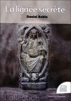 Couverture du livre « La lignée secrète » de Daniel Robin aux éditions Jmg