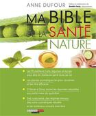 Couverture du livre « Ma bible de la santé nature » de Anne Dufour aux éditions Leduc.s