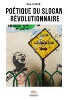 Couverture du livre « Poetique du slogan revolutionnaire » de Carle Zoe aux éditions Presses De La Sorbonne Nouvelle