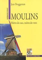 Couverture du livre « Moulins ; maîtres des eaux, maîtres des vents » de Jean Bruggemen aux éditions Rempart