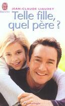 Couverture du livre « TELLE FILLE, QUEL PERE ? » de Jean-Claude Liaudet aux éditions J'ai Lu