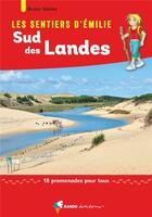 Couverture du livre « Les sentiers d'Emilie ; Sud des Landes ; 25 promenades pour tous » de Bruno Velcke aux éditions Rando Editions