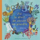 Couverture du livre « J'ai le droit de sauver ma planète » de Aurelia Fronty et Alain Serres aux éditions Rue Du Monde