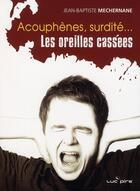 Couverture du livre « Acouphenes surdite les oreilles cassees » de Mechernane J-B aux éditions Luc Pire