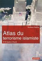 Couverture du livre « Atlas du terrorisme islamiste ; d'Al-Qaida à Daech » de Mathieu Guidere aux éditions Autrement