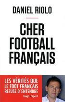 Couverture du livre « Cher football français » de Daniel Riolo aux éditions Hugo Sport