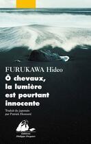 Couverture du livre « O chevaux, la lumière est pourtant innocente » de Hideo Furukawa aux éditions Picquier