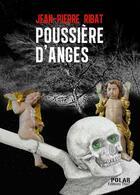 Couverture du livre « Poussière d'ange » de Jean-Pierre Ribat aux éditions Thot