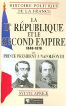 Couverture du livre « La iie republique et le second empire, 1848-1870 - du prince president a napoleon iii » de Sylvie Aprile aux éditions Pygmalion