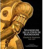 Couverture du livre « Splendeurs de la cour de Bourgogne ; Charles le Téméraire (1433-1477) » de Collectif aux éditions Fonds Mercator