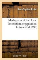 Couverture du livre « Madagascar et les hova : description, organisation, histoire (ed.1895) » de Piolet Jean-Baptiste aux éditions Hachette Bnf