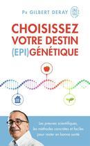 Couverture du livre « Choisissez votre destin (epi)génétique » de Gilbert Deray aux éditions J'ai Lu