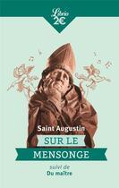 Couverture du livre « Sur le mensonge ; du maître » de Saint Augustin aux éditions J'ai Lu