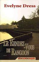 Couverture du livre « Le rendez-vous de Rangoon » de Evelyne Dress aux éditions Alphee.jean-paul Bertrand