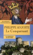 Couverture du livre « Philippe Auguste le conquérant » de Georges Bordonove aux éditions Pygmalion