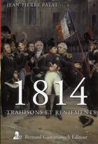 Couverture du livre « 1814, trahisons et reniements » de Jean-Pierre Patat aux éditions Giovanangeli