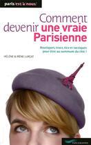 Couverture du livre « Comment devenir une vraie Parisienne (édition 2010) » de Irene Lurcat et Helene Lurcat aux éditions Parigramme