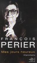 Couverture du livre « Mes jours heureux - ne » de Francois Perier aux éditions Nil