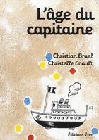 Couverture du livre « L'âge du capitaine » de Christian Bruel et Christelle Enault aux éditions Etre