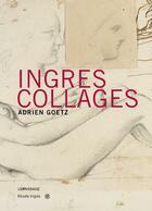 Couverture du livre « Ingres Collages » de Adrien Goetz aux éditions Le Passage