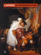 Couverture du livre « L'artiste en représentation ; images des artistes dans l'art du XIX siècle » de Collectif aux éditions Fage