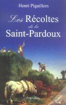 Couverture du livre « Les recoltes de la saint-pardoux » de Henri Pigaillem aux éditions Pygmalion