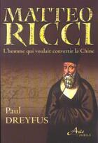 Couverture du livre « Matteo ricci, l'homme qui voulait convertir la chine » de Paul Dreyfus aux éditions Jubile