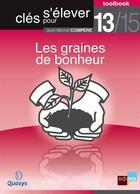 Couverture du livre « Clés pour s'élever t.13 ; les graines de bonheur » de Jean-Michel Compere aux éditions Bebooks