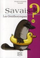 Couverture du livre « SAVAIS-TU ? T.60 ; les ornithorynques » de Alain M Bergeron aux éditions Michel Quintin