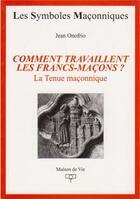 Couverture du livre « LES SYMBOLES MACONNIQUES T.22 ; comment travaillent les francs-maçons ? la tenue maçonnique » de Jean Onofrio aux éditions Maison De Vie