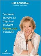 Couverture du livre « Comment prendre de l'âge tout en ayant beaucoup d'énergie » de Lise Bourbeau aux éditions Etc