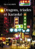 Couverture du livre « Dragons, triades et karaoké » de Eric Gallorini aux éditions Baudelaire