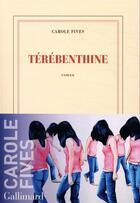 Couverture du livre « Térébenthine » de Carole Fives aux éditions Gallimard