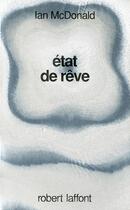 Couverture du livre « Etat de reve » de Ian Mcdonald aux éditions Robert Laffont
