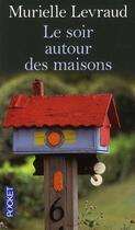 Couverture du livre « Le soir autour des maisons » de Murielle Levraud aux éditions Pocket