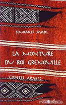 Couverture du livre « La monture du roi grenouille ; contes arabes » de Boubaker Ayadi aux éditions L'harmattan