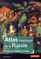 Couverture du livre « Atlas historique de la Russie ; d'Ivan III à Vladimir Poutine » de Francois-Xavier Nerard et Marie-Pierre Rey aux éditions Autrement