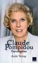 Couverture du livre « Claude Pompidou, l'incomprise » de Aude Terray aux éditions Toucan