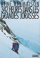Couverture du livre « 342 heures dans les grandes Jorasses » de Rene Desmaison aux éditions Hoebeke