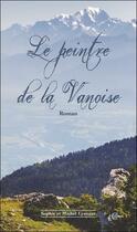 Couverture du livre « Le peintre de la Vanoise » de Sophie Lyonnet et Michel Lyonnet aux éditions Clc Editions