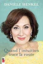 Couverture du livre « Quand l'intuition trace la route » de Henkel Daniele aux éditions Les Editions La Presse