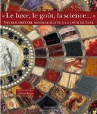 Couverture du livre « Le luxe, le goût, la science... ; Neuber orfèvre minéralogiste à la cour de Saxe » de Collectif aux éditions Monelle Hayot