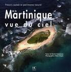 Couverture du livre « La Martinique vue du ciel » de Patrick Chamoiseau et Anne Chopin aux éditions Herve Chopin