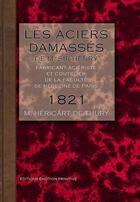 Couverture du livre « Les Aciers Damasses De Sir-Henri, Fabricant-Acieriste Et Coutelier A Paris » de Hericart De Thury aux éditions Emotion Primitive