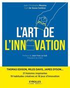 Couverture du livre « L'art de l'innovation » de Jean-Christophe Messina et Cyril De Sousa Cardoso aux éditions Eyrolles